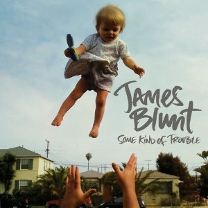 James Blunt - Some Kind of Trouble